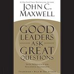 John Maxwell - Good Leaders Ask Great Questions